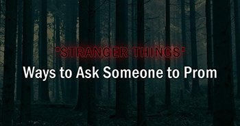 """Stranger Things"" Ways to Ask Someone to Prom"